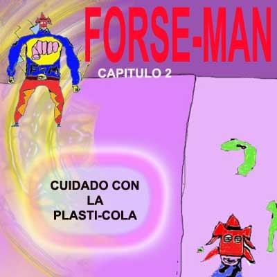 FORSE-MAN: cuidado con la plasti-cola (capitulo2)